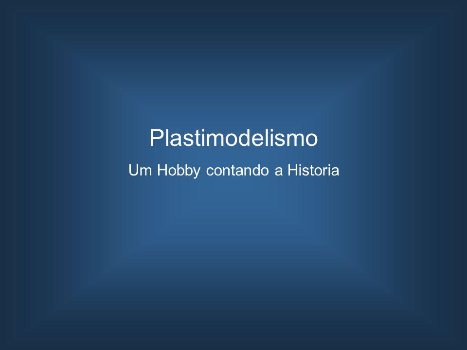Plastimodelismo Um Hobby contando a Historia
