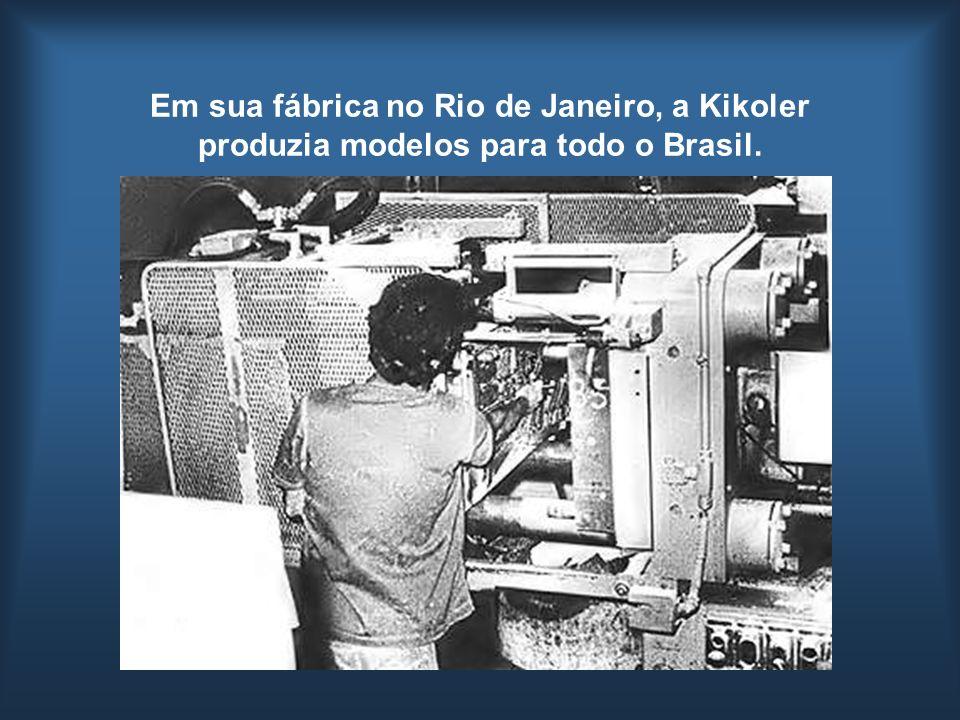 Em sua fábrica no Rio de Janeiro, a Kikoler produzia modelos para todo o Brasil.