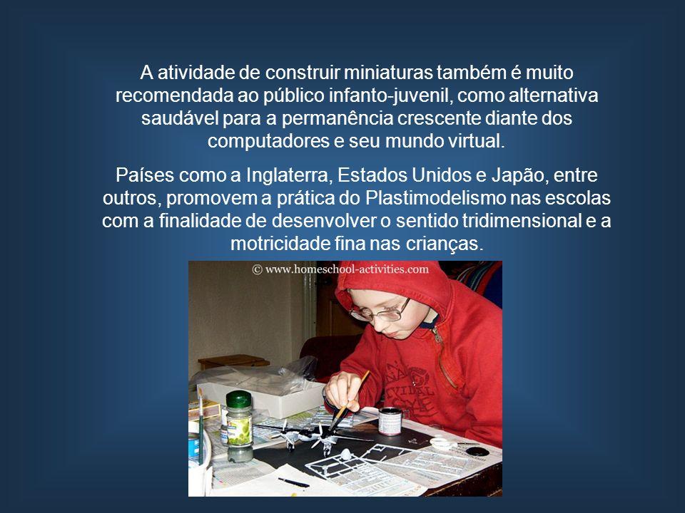 A atividade de construir miniaturas também é muito recomendada ao público infanto-juvenil, como alternativa saudável para a permanência crescente dian