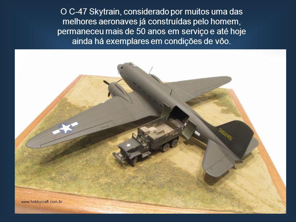 O C-47 Skytrain, considerado por muitos uma das melhores aeronaves já construídas pelo homem, permaneceu mais de 50 anos em serviço e até hoje ainda h
