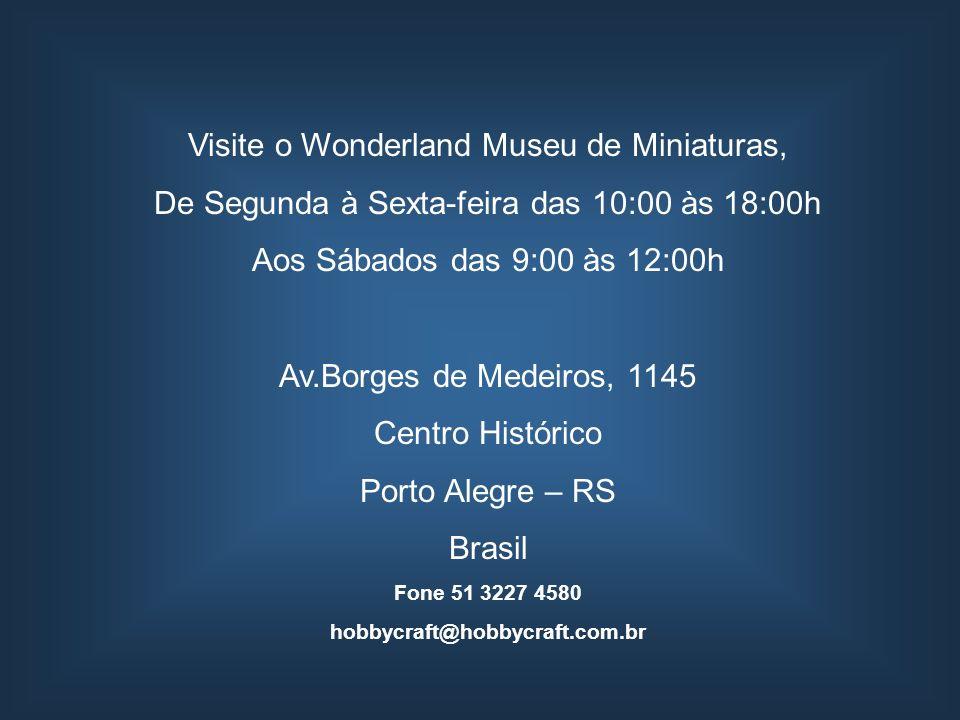 Visite o Wonderland Museu de Miniaturas, De Segunda à Sexta-feira das 10:00 às 18:00h Aos Sábados das 9:00 às 12:00h Av.Borges de Medeiros, 1145 Centr