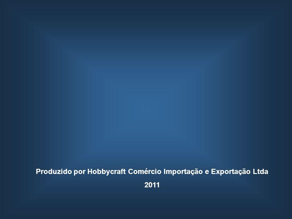 Produzido por Hobbycraft Comércio Importação e Exportação Ltda 2011