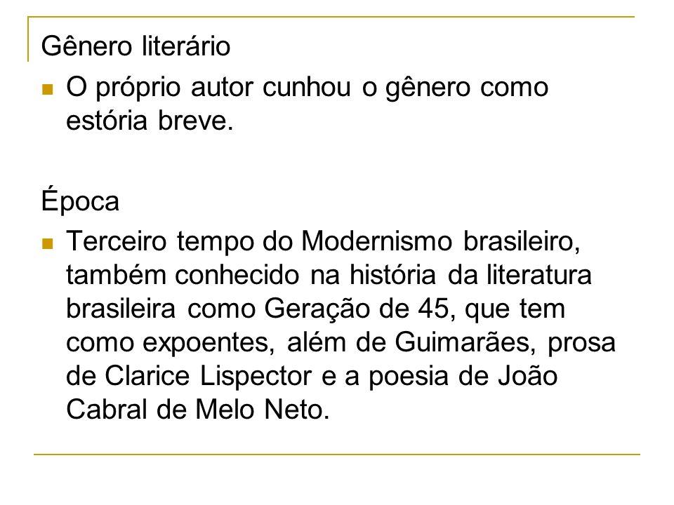 Gênero literário O próprio autor cunhou o gênero como estória breve. Época Terceiro tempo do Modernismo brasileiro, também conhecido na história da li
