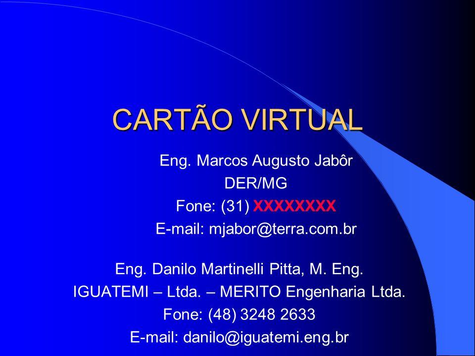 CARTÃO VIRTUAL Eng. Danilo Martinelli Pitta, M. Eng. IGUATEMI – Ltda. – MERITO Engenharia Ltda. Fone: (48) 3248 2633 E-mail: danilo@iguatemi.eng.br En