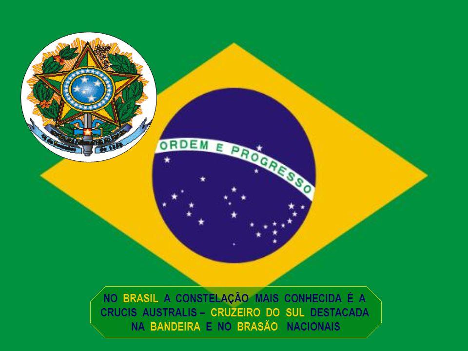 NO BRASIL A CONSTELAÇÃO MAIS CONHECIDA É A CRUCIS AUSTRALIS – CRUZEIRO DO SUL DESTACADA NA BANDEIRA E NO BRASÃO NACIONAIS