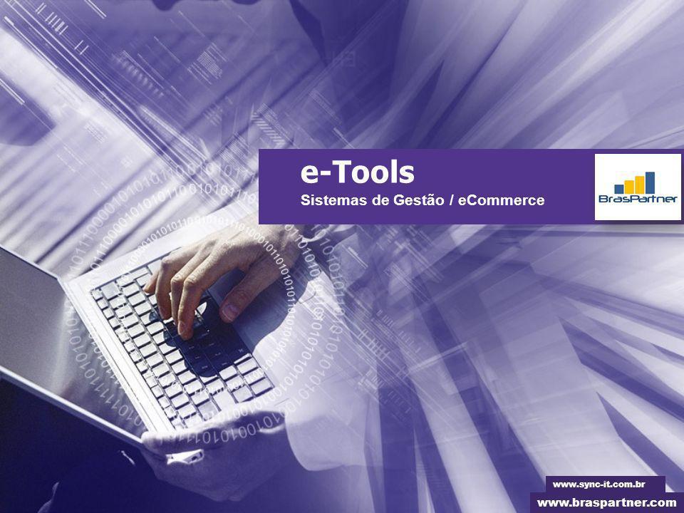 e-Tools Sistemas de Gestão / eCommerce www.braspartner.com www.sync-it.com.br