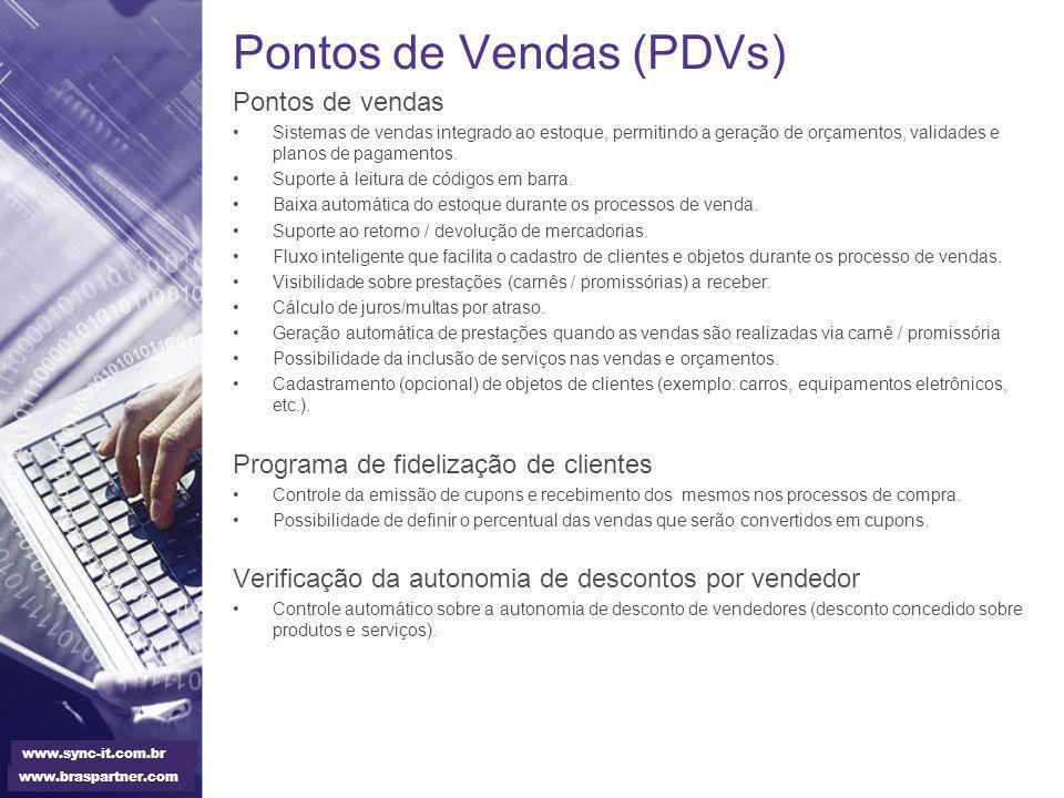 Pontos de Vendas (PDVs) Pontos de vendas Sistemas de vendas integrado ao estoque, permitindo a geração de orçamentos, validades e planos de pagamentos