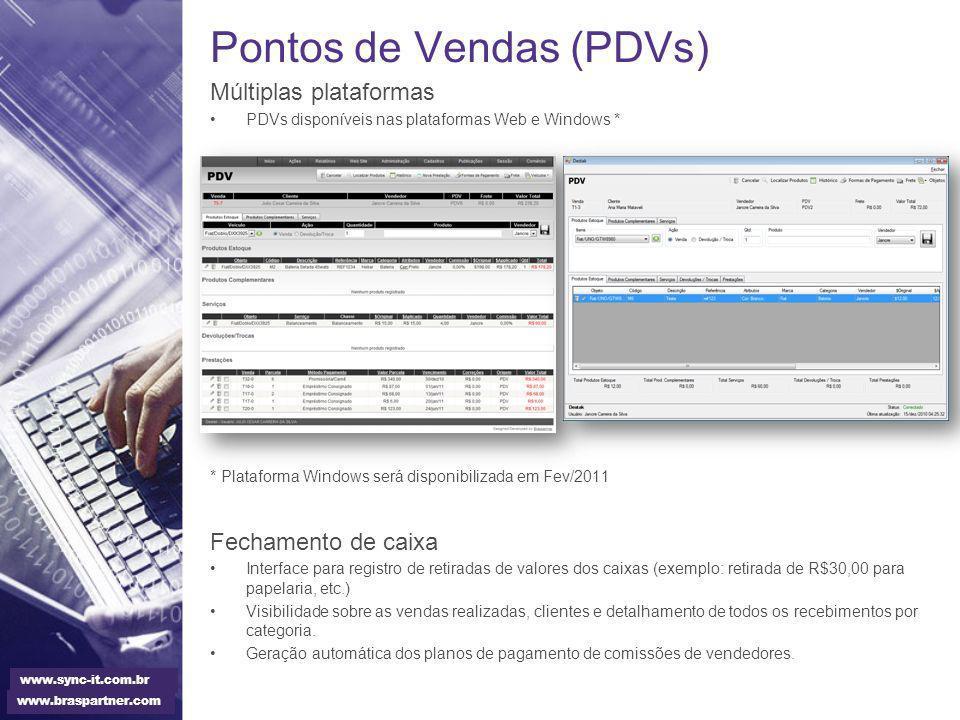 Pontos de Vendas (PDVs) Múltiplas plataformas PDVs disponíveis nas plataformas Web e Windows * * Plataforma Windows será disponibilizada em Fev/2011 F