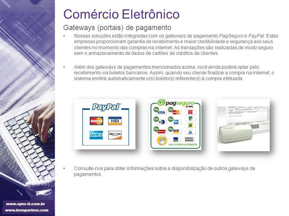 Comércio Eletrônico Gateways (portais) de pagamento Nossas soluções estão integradas com os gateways de pagamento PagSeguro e PayPal. Estas empresas p