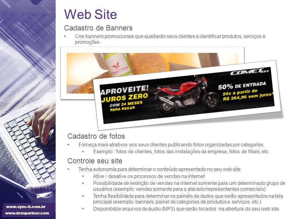 Web Site Cadastro de Banners Crie banners promocionais que auxiliarão seus clientes a identificar produtos, serviços e promoções. www.braspartner.com