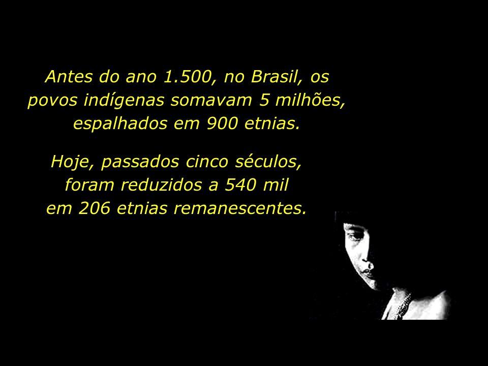 holdemqueen@hotmail.com Antes do ano 1.500, no Brasil, os povos indígenas somavam 5 milhões, espalhados em 900 etnias.