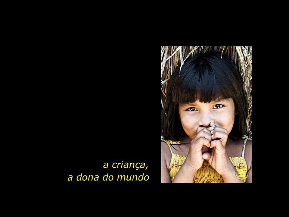 holdemqueen@hotmail.com...e a criança, a dona do mundo. Uma criança de uma aldeia índia goza da mais plena liberdade que já pude testemunhar. E isso e