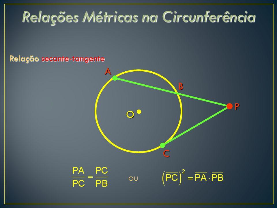 Relações Métricas na Circunferência Relação secante-tangente A B C O OU P