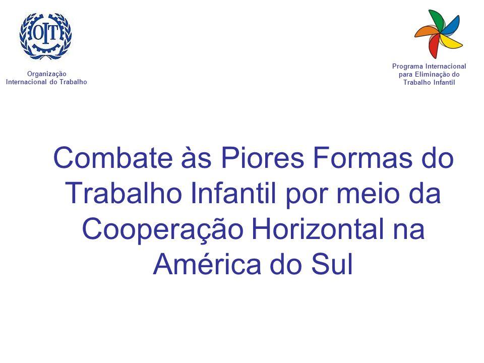 Combate às Piores Formas do Trabalho Infantil por meio da Cooperação Horizontal na América do Sul Organização Internacional do Trabalho Programa Inter