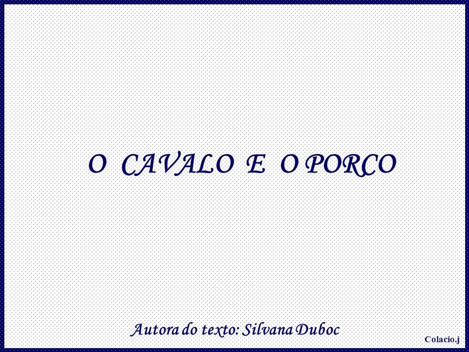 Colacio.j O CAVALO E O PORCO Autora do texto: Silvana Duboc