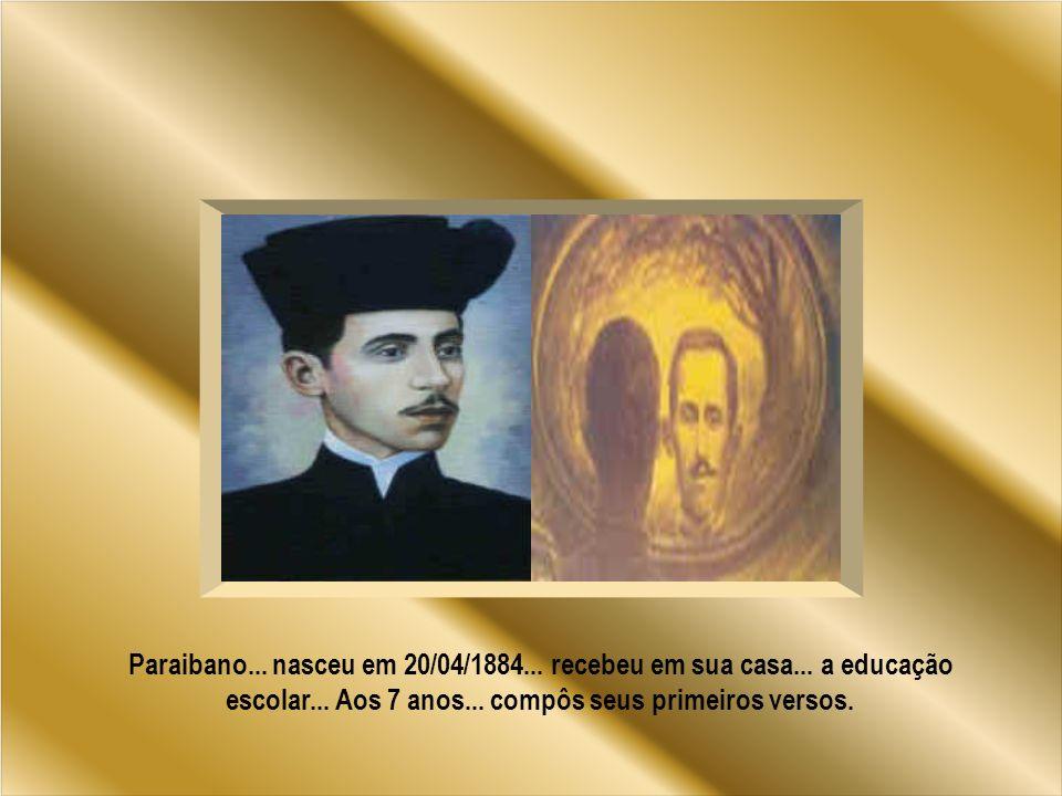 Paraibano...nasceu em 20/04/1884... recebeu em sua casa...
