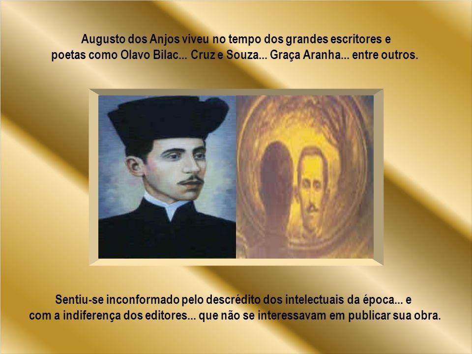 Augusto dos Anjos viveu no tempo dos grandes escritores e poetas como Olavo Bilac...
