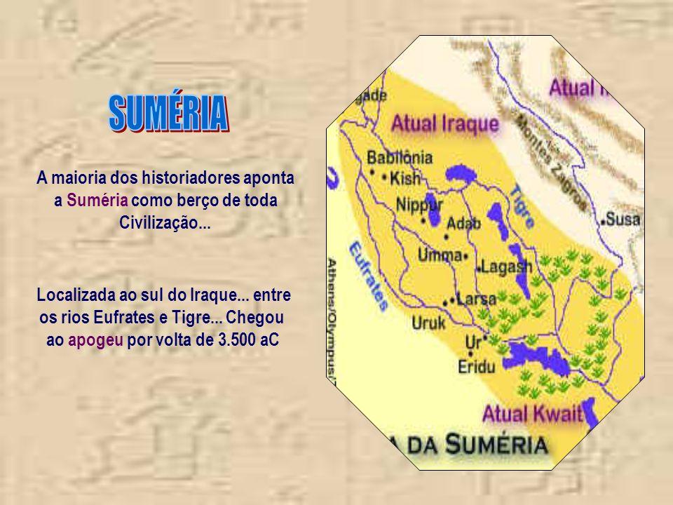 A maioria dos historiadores aponta a Suméria como berço de toda Civilização...