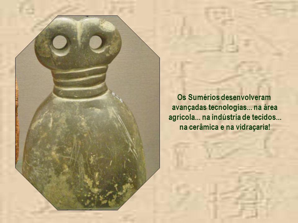 Os Sumérios desenvolveram avançadas tecnologias...