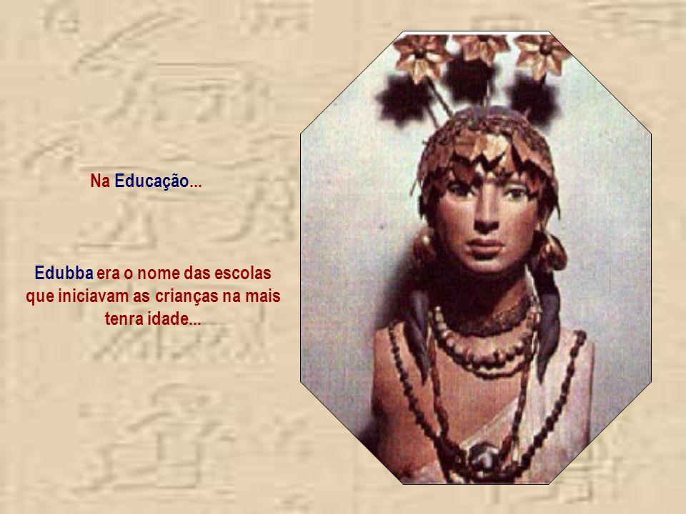Na Educação... Edubba era o nome das escolas que iniciavam as crianças na mais tenra idade...