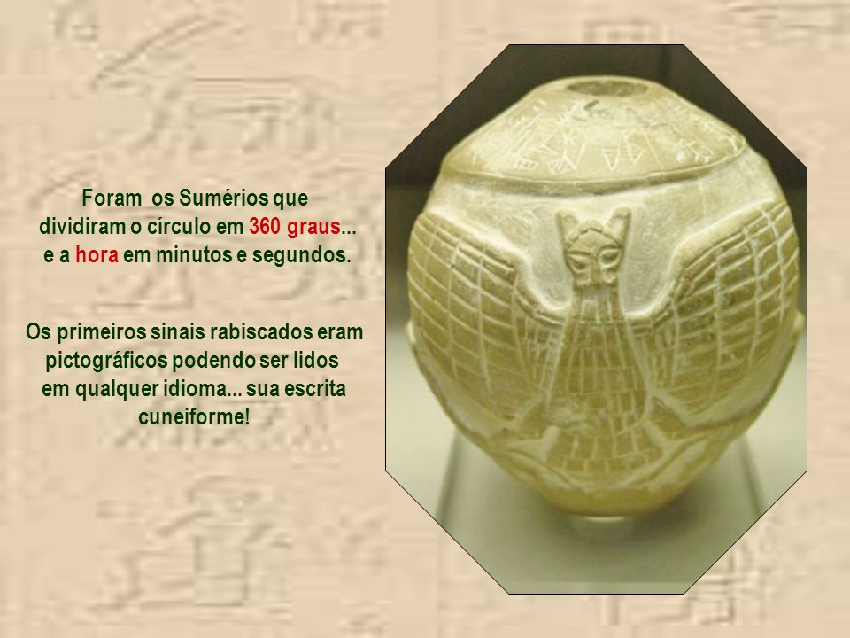 Foram os Sumérios que dividiram o círculo em 360 graus...