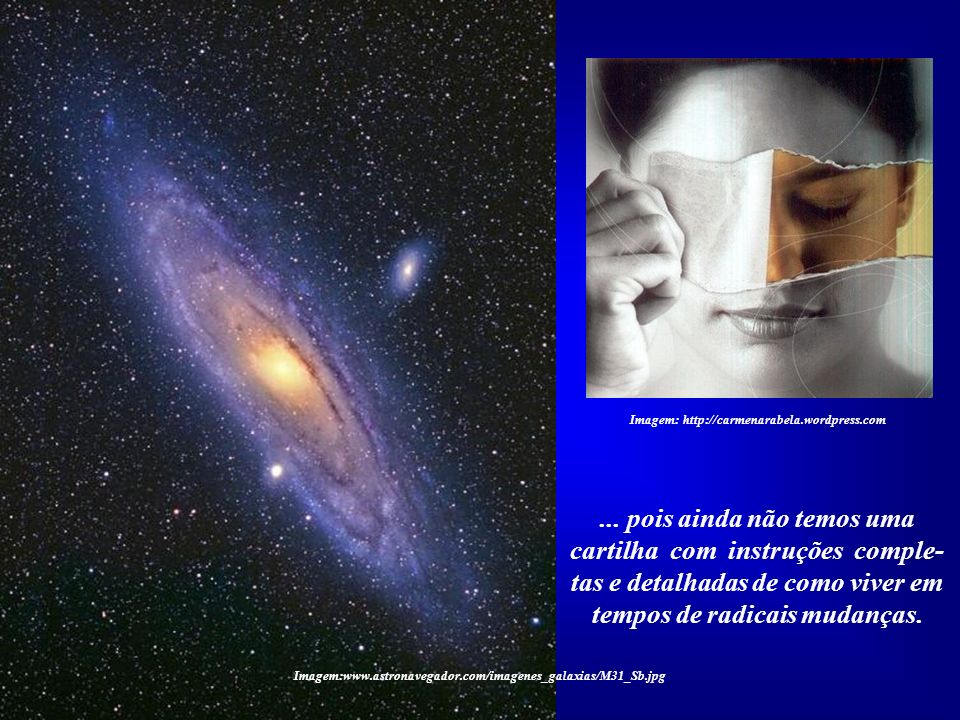Imagem:www.astronavegador.com/imagenes_galaxias/M31_Sb.jpg Imagem: http://carmenarabela.wordpress.com O mundo do amanhã perten- cerá àqueles que forem