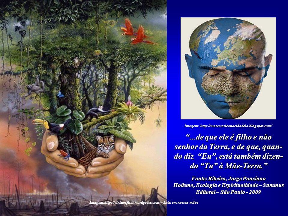 A sustentabilidade do Planeta passa necessariamente pela supe- ração da separatividade que o ho- mem experimenta, quase sempre de modo não consciente,