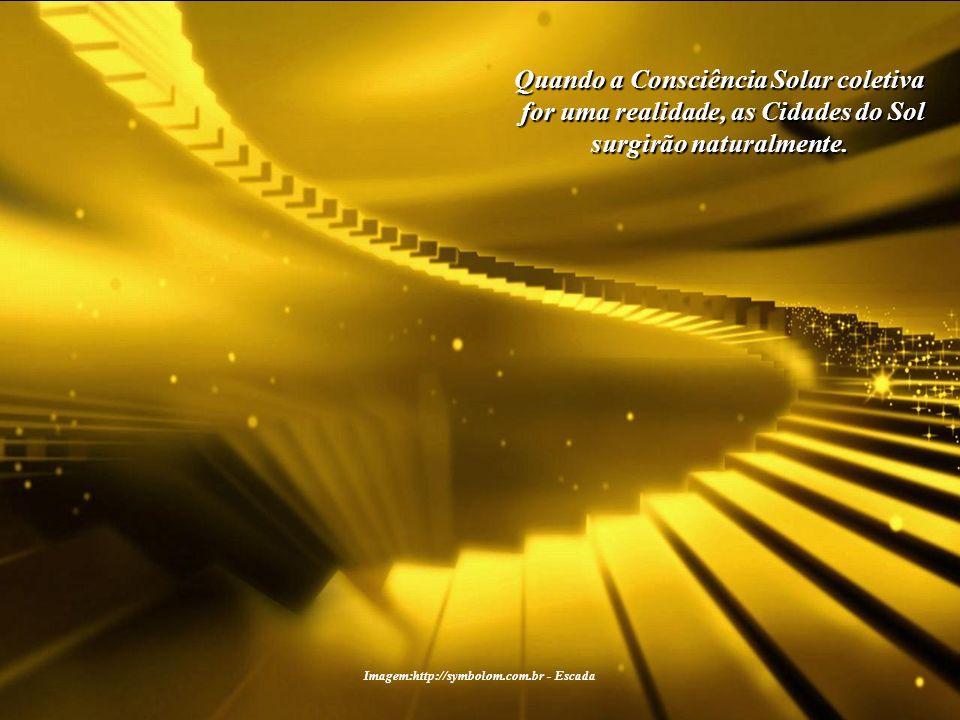 Imagem:http://symbolom.com.br - Escada O conceito de Consciência Solar deverá impregnar todas as mentes, até que ela possa fazer parte de nosso incons