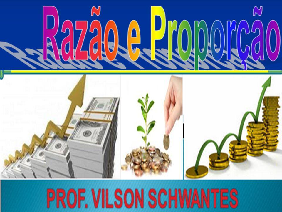 Professor Vilson Schwantes – www.pvilson.com.br PROPORÇÃO.