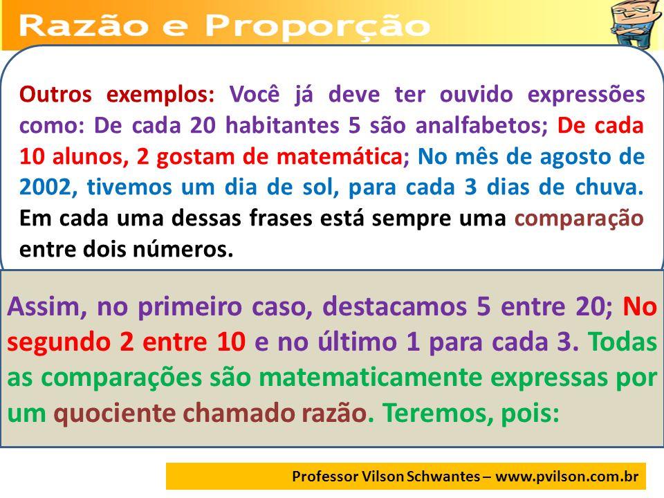 Professor Vilson Schwantes – www.pvilson.com.br de cada 20 habitantes, 5 são analfabetos.