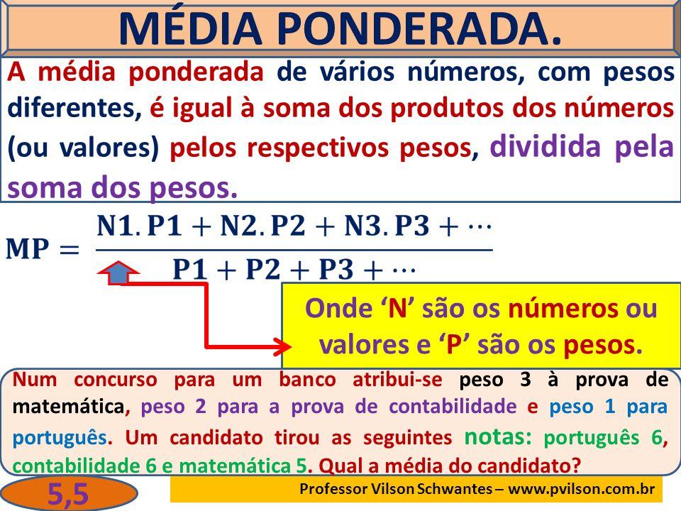 MÉDIA PONDERADA. A média ponderada de vários números, com pesos diferentes, é igual à soma dos produtos dos números (ou valores) pelos respectivos pes