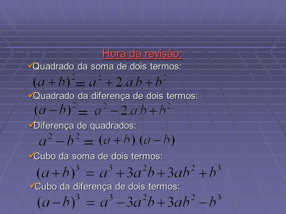 Hora da revisão: Diferença de quadrados: Diferença de quadrados: Quadrado da soma de dois termos: Quadrado da soma de dois termos: Quadrado da diferen