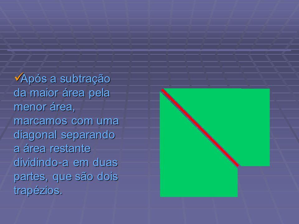 Após a subtração da maior área pela menor área, marcamos com uma diagonal separando a área restante dividindo-a em duas partes, que são dois trapézios