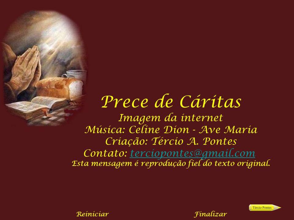 Prece de Cáritas Imagem da internet Música: Celine Dion - Ave Maria Criação: Tércio A.