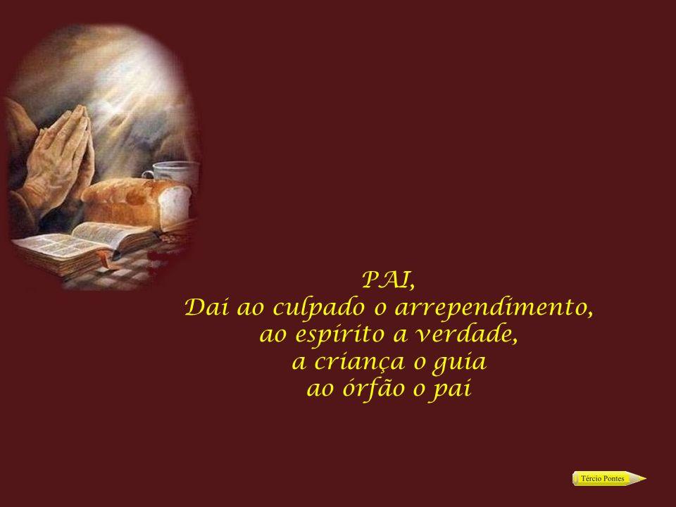 PAI, Dai ao culpado o arrependimento, ao espírito a verdade, a criança o guia ao órfão o pai