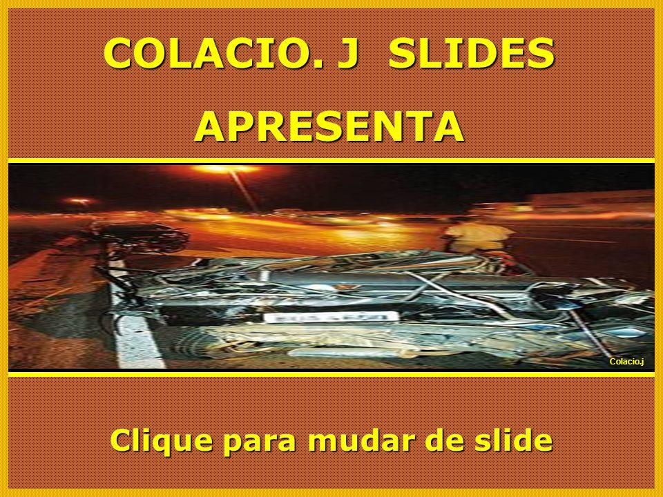 Colacio.j Desconheço a autoria do texto Imagem: Internet Apresentação: Colacio.j Contato: colacio.j@superig.com.br 22/05/2009