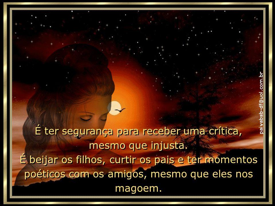 paivabsb-df@uol.com.br Ser feliz é não ter medo dos próprios sentimentos. É saber falar de si mesmo. É ter coragem para ouvir um