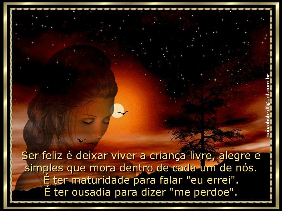 paivabsb-df@uol.com.br É ter segurança para receber uma crítica, mesmo que injusta. É beijar os filhos, curtir os pais e ter momentos poéticos com os