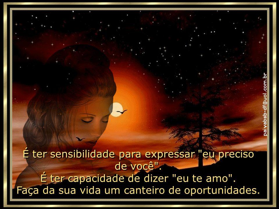 paivabsb-df@uol.com.br Ser feliz é deixar viver a criança livre, alegre e simples que mora dentro de cada um de nós. É ter maturidade para falar