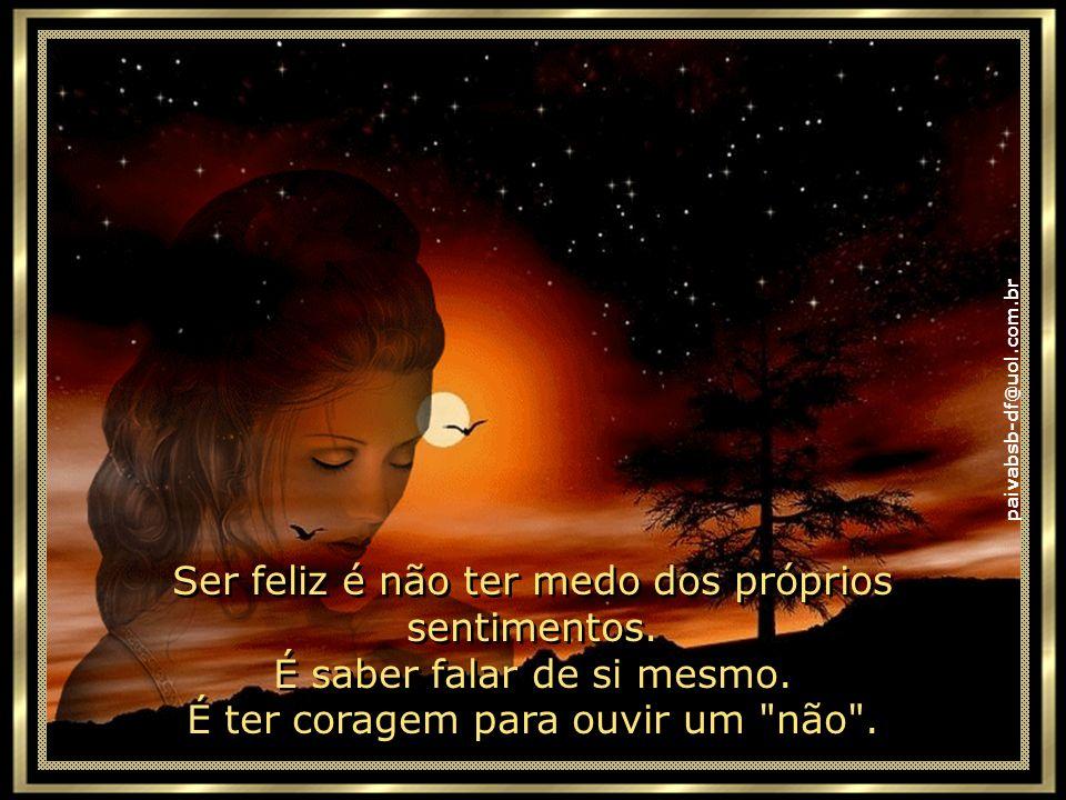 paivabsb-df@uol.com.br Ser feliz é deixar de ser vítima dos problemas e se tornar um autor da própria história. É atravessar desertos fora de si, mas