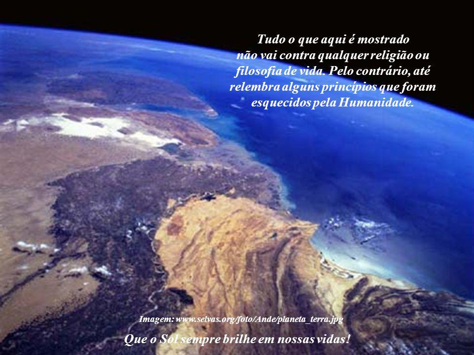 Imagem: www.selvas.org/foto/Ande/planeta_terra.jpg Que o Sol sempre brilhe em nossas vidas.