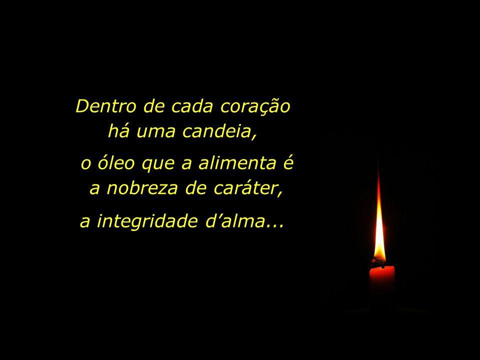 Dentro de cada coração há uma vela, e é dela que se irradia a chama que aquece, a luz que ilumina...
