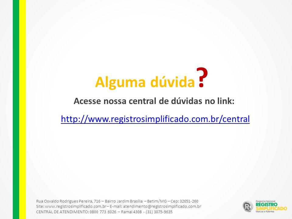 Rua Osvaldo Rodrigues Pereira, 716 – Bairro Jardim Brasília – Betim/MG – Cep: 32651-260 Site: www.registrosimplificado.com.br – E-mail: atendimento@registrosimplificado.com.br CENTRAL DE ATENDIMENTO: 0800 773 6026 – Ramal 4308 - (31) 3075-9635 Alguma dúvida .