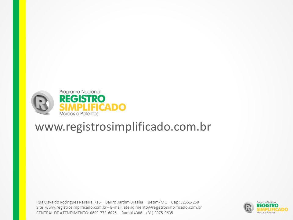 Rua Osvaldo Rodrigues Pereira, 716 – Bairro Jardim Brasília – Betim/MG – Cep: 32651-260 Site: www.registrosimplificado.com.br – E-mail: atendimento@registrosimplificado.com.br CENTRAL DE ATENDIMENTO: 0800 773 6026 – Ramal 4308 - (31) 3075-9635 www.registrosimplificado.com.br