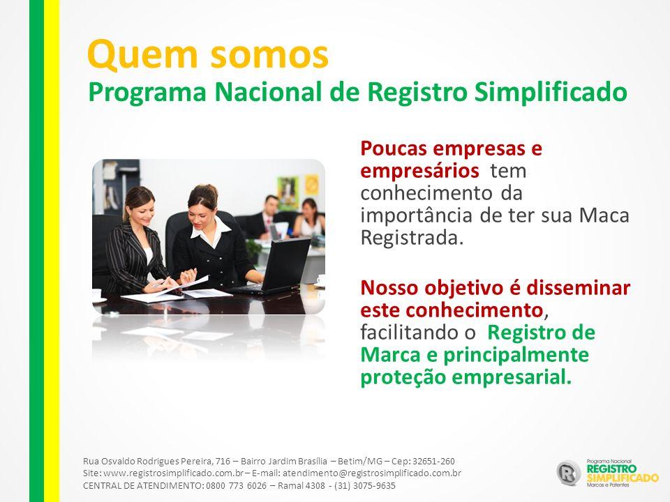 Rua Osvaldo Rodrigues Pereira, 716 – Bairro Jardim Brasília – Betim/MG – Cep: 32651-260 Site: www.registrosimplificado.com.br – E-mail: atendimento@registrosimplificado.com.br CENTRAL DE ATENDIMENTO: 0800 773 6026 – Ramal 4308 - (31) 3075-9635 Programa Nacional de Registro Simplificado Quem somos Poucas empresas e empresários tem conhecimento da importância de ter sua Maca Registrada.