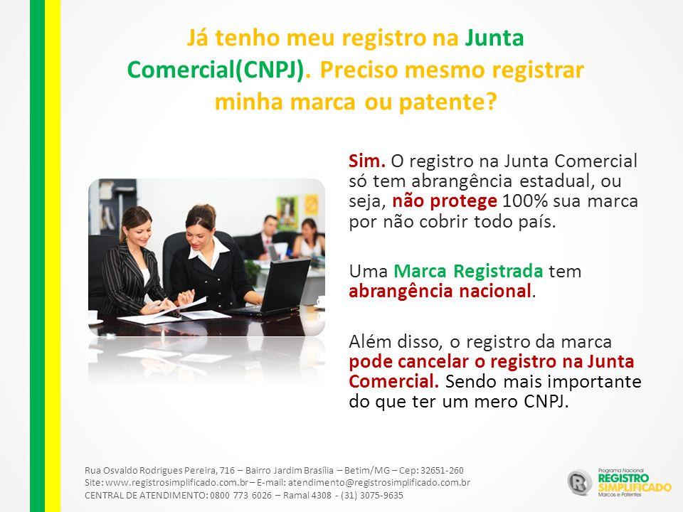Rua Osvaldo Rodrigues Pereira, 716 – Bairro Jardim Brasília – Betim/MG – Cep: 32651-260 Site: www.registrosimplificado.com.br – E-mail: atendimento@registrosimplificado.com.br CENTRAL DE ATENDIMENTO: 0800 773 6026 – Ramal 4308 - (31) 3075-9635 Já tenho meu registro na Junta Comercial(CNPJ).