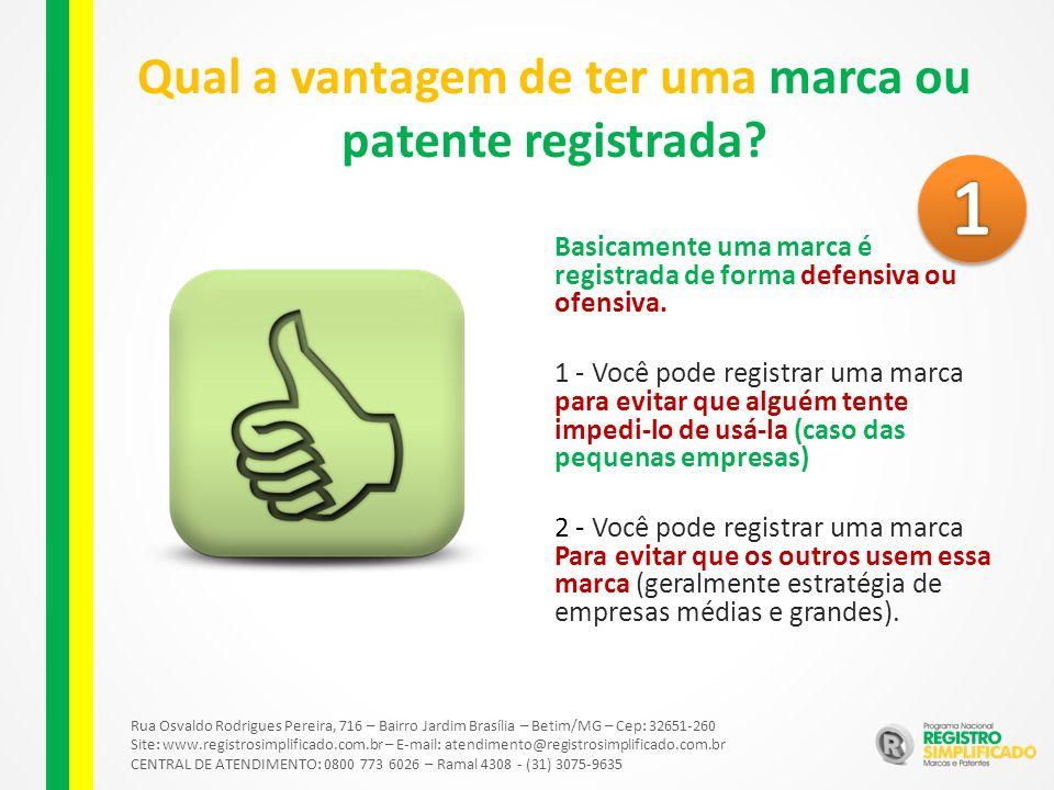Rua Osvaldo Rodrigues Pereira, 716 – Bairro Jardim Brasília – Betim/MG – Cep: 32651-260 Site: www.registrosimplificado.com.br – E-mail: atendimento@registrosimplificado.com.br CENTRAL DE ATENDIMENTO: 0800 773 6026 – Ramal 4308 - (31) 3075-9635 Qual a vantagem de ter uma marca ou patente registrada.
