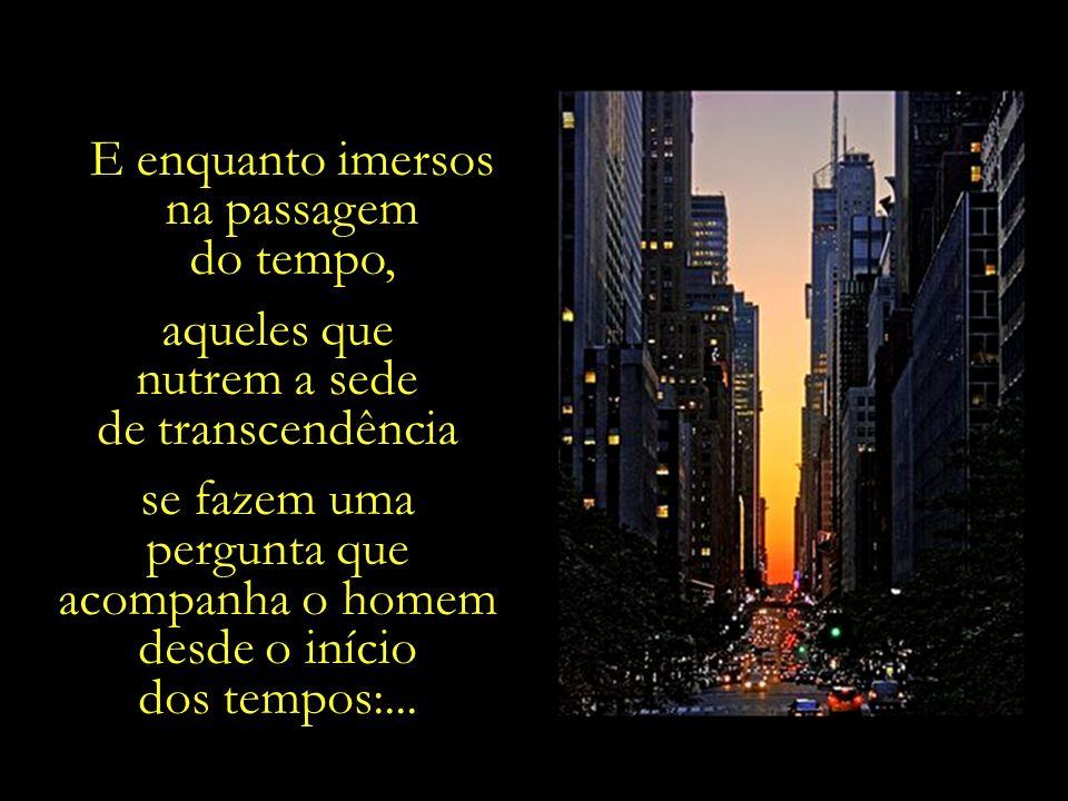 A brisa que passa, e que testemunha as cidades que vão sendo erguidas. Os tempos passam, mas o encanto e o espanto diante do Mistério continua o mesmo