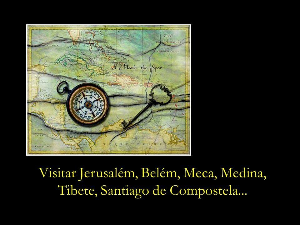 Há quem sustente que para nos aproximarmos de Deus se faz preciso viajar.