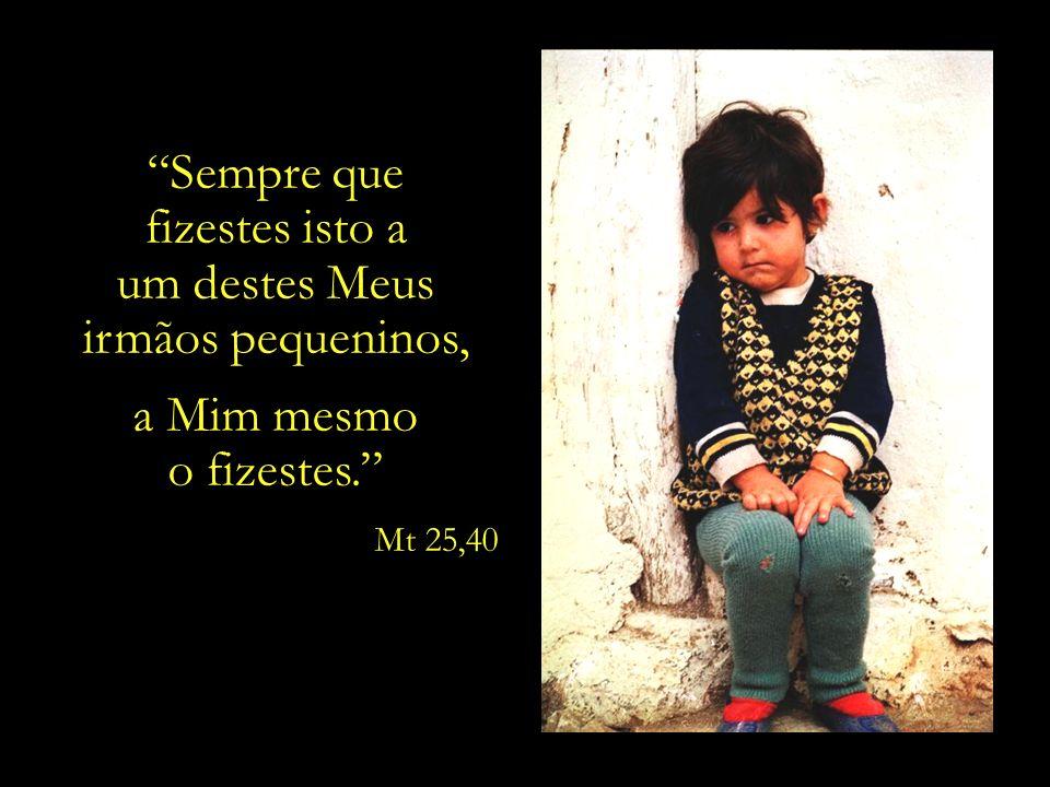 O Rei Antigo identifica-Se de tal modo com os necessitados – famintos, enfermos, sedentos, nus, estrangeiros, encarcerados –,.